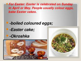 For Easter: Easter is celebrated on Sunday in April or May. People usually c
