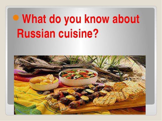 What do you know about Russian cuisine?
