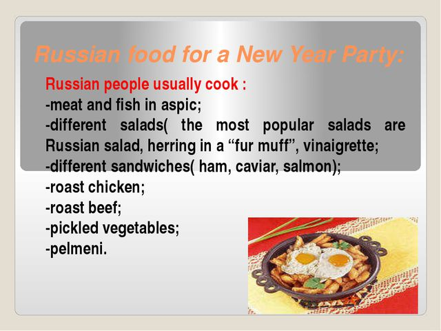 Russian food for a New Year Party: Russian people usually cook : -meat and f...