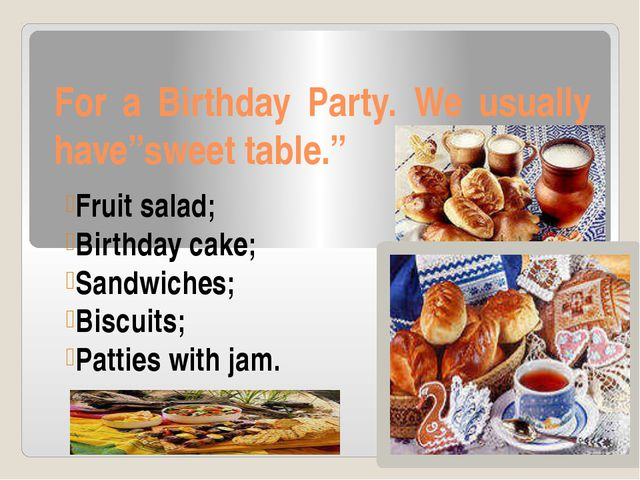 "For a Birthday Party. We usually have""sweet table."" Fruit salad; Birthday cak..."
