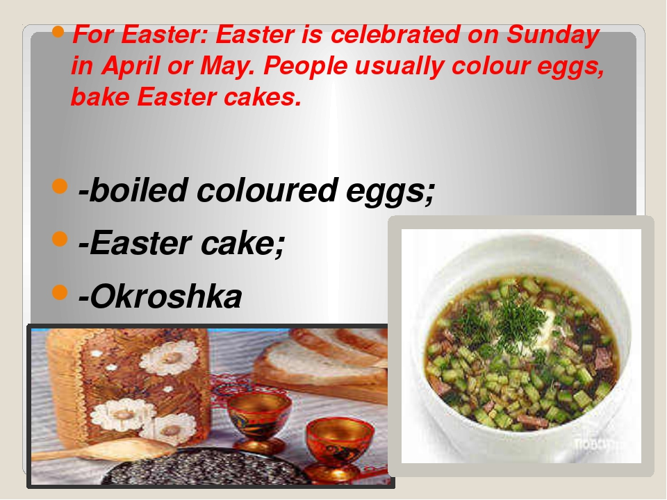 For Easter: Easter is celebrated on Sunday in April or May. People usually c...