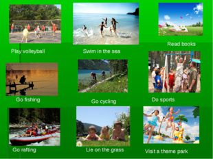 Play volleyball Swim in the sea Read books Go fishing Go cycling Do sports Go