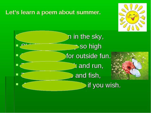 Let's learn a poem about summer. The summer sun in the sky, Shining, shining...
