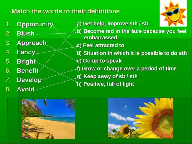 Match the words to their definitions Opportunity Blush Approach Fancy Bright...