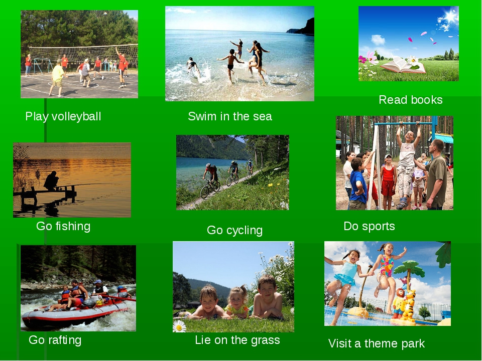 Play volleyball Swim in the sea Read books Go fishing Go cycling Do sports Go...