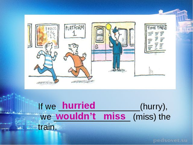 If we _________________(hurry), we ________________ (miss) the train. wouldn'...