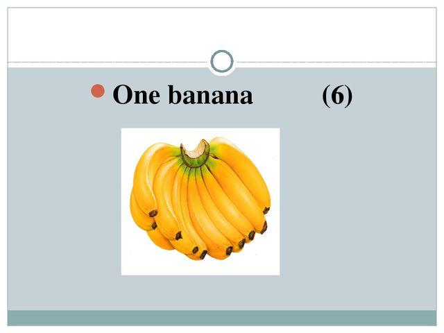 One banana (6)