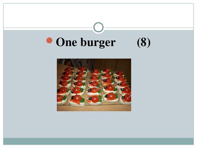 One burger (8)