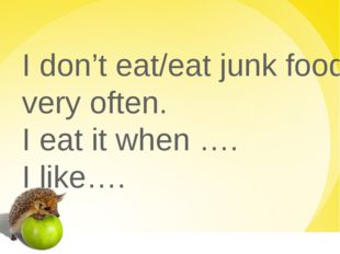 I don't eat/eat junk food very often. I eat it when …. I like….