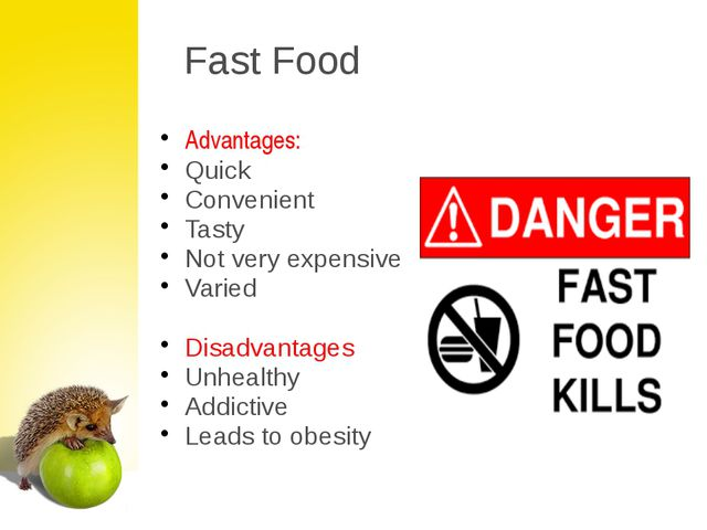 Fast Food Advantages: Quick Convenient Tasty Not very expensive Varied Disadv...