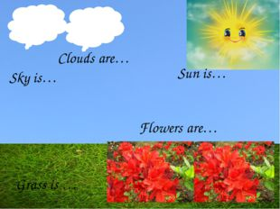 Let's draw a magic picture! Grass is … Sky is… Sun is… Clouds are… Flowers are…
