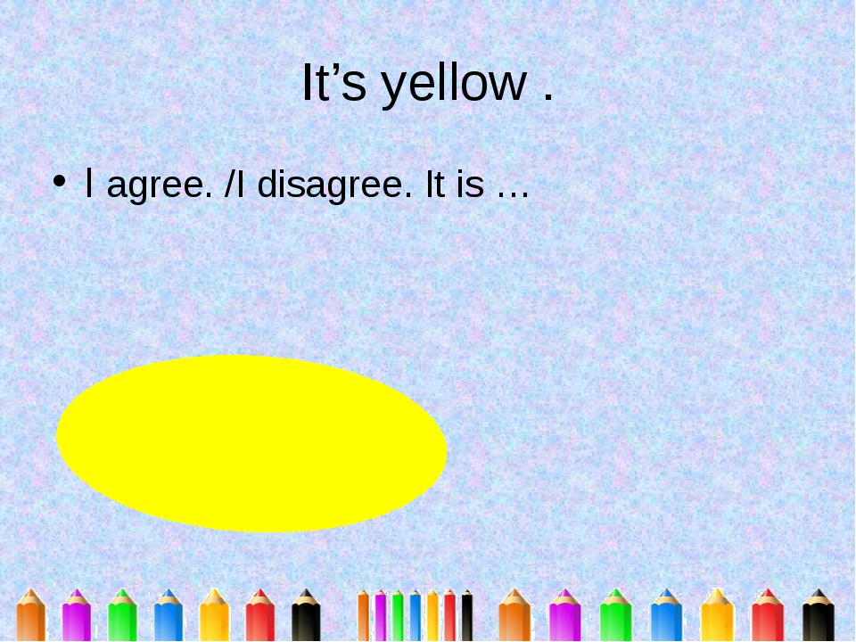 It's yellow . I agree. /I disagree. It is …
