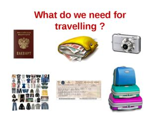 What do we need for travelling ?