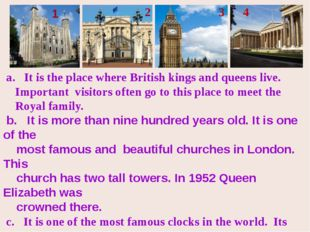 a. It is the place where British kings and queens live. Important visitors o