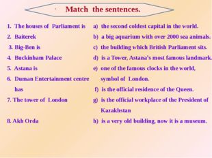 . 1. The houses of Parliament is 2. Baiterek 3. Big-Ben is 4. Buckinham Pala