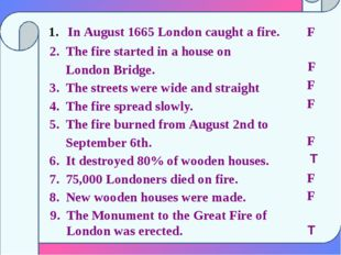 In August 1665 London caught a fire. 2. The fire started in a house on Londo