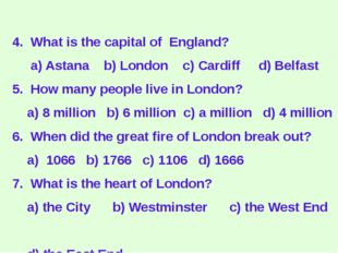 4. What is the capital of England? a) Astana b) London c) Cardiff d) Belfast