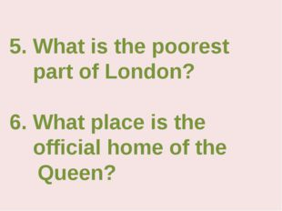 5. What is the poorest part of London? 6. What place is the official home of