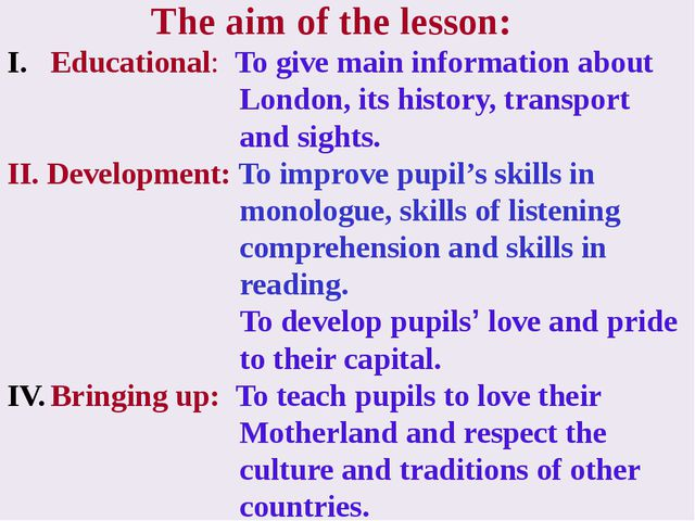 The aim of the lesson: Educational: To give main information about London, i...