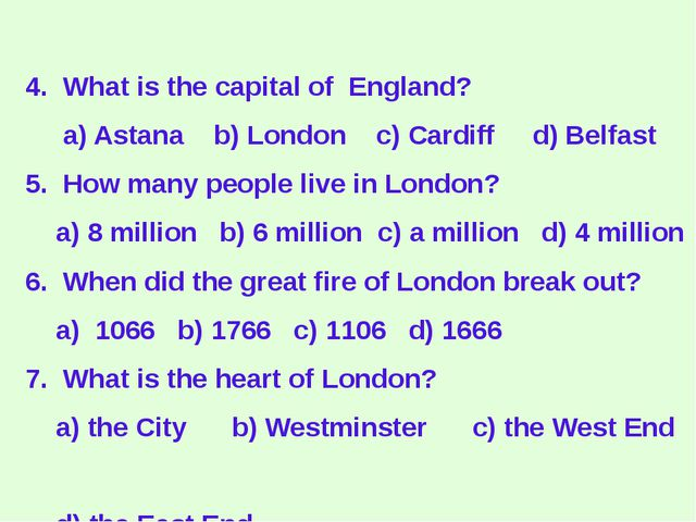 4. What is the capital of England? a) Astana b) London c) Cardiff d) Belfast...