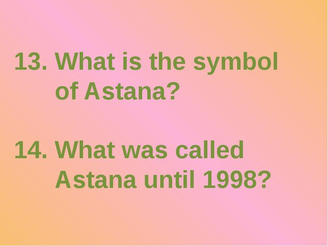 13. What is the symbol of Astana? 14. What was called Astana until 1998?