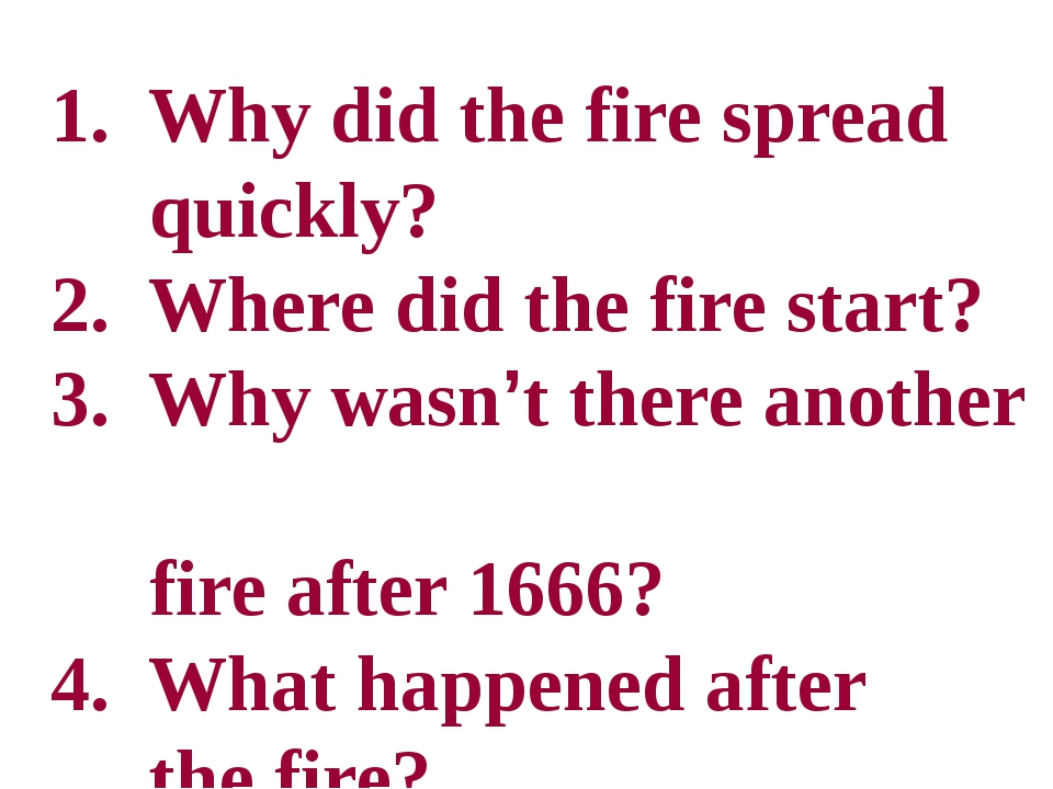 1. Why did the fire spread quickly? 2. Where did the fire start? 3. Why wasn...