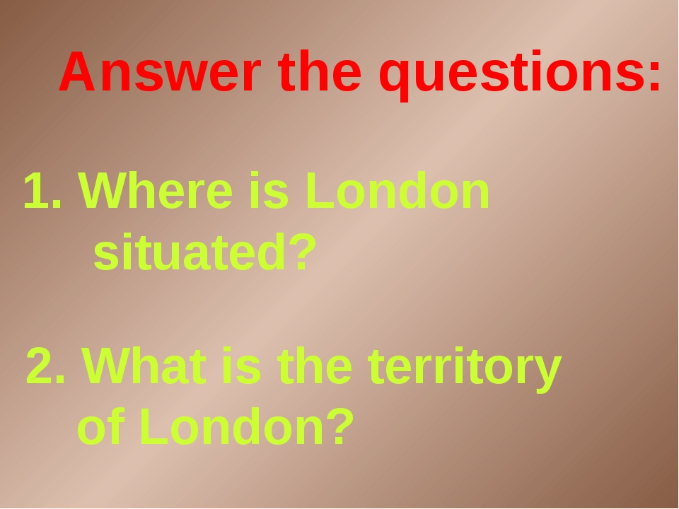 2. What is the territory of London? 1. Where is London situated? Answer the...