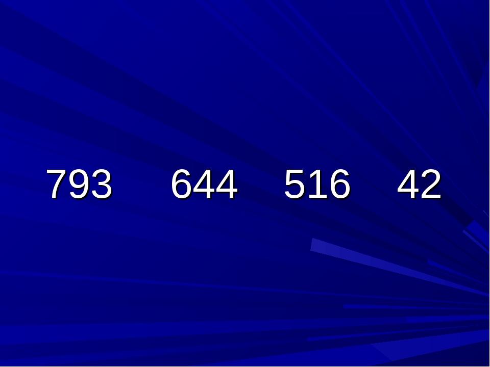 793 644 516 42