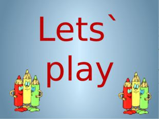 Lets` play