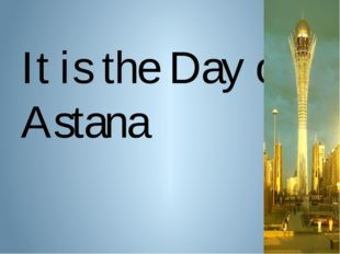 It is the Day of Astana