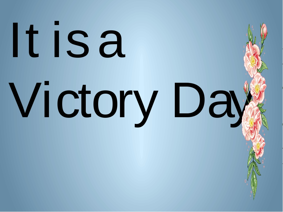 It is a Victory Day