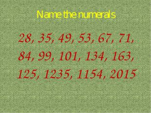 Name the numerals 28, 35, 49, 53, 67, 71, 84, 99, 101, 134, 163, 125, 1235, 1