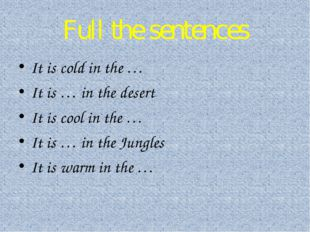 Full the sentences It is cold in the … It is … in the desert It is cool in th