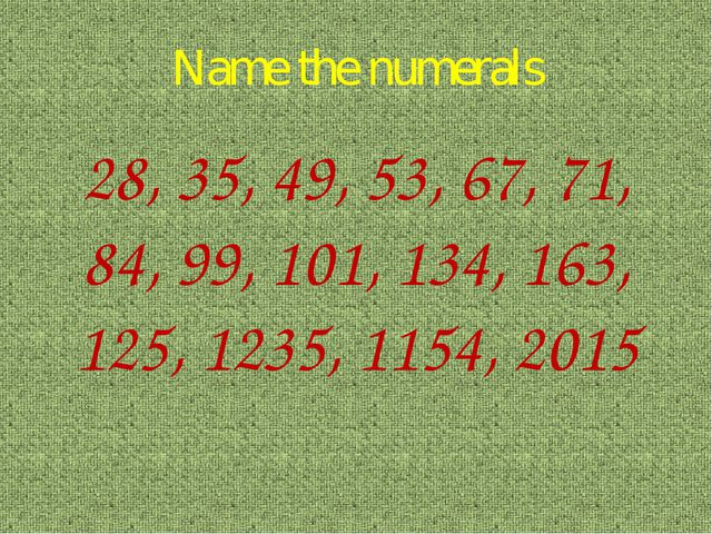 Name the numerals 28, 35, 49, 53, 67, 71, 84, 99, 101, 134, 163, 125, 1235, 1...