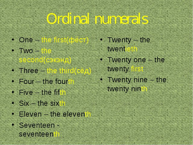 Ordinal numerals One – the first(фёст) Two – the second(сэкэнд) Three – the t...