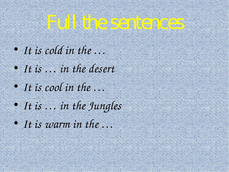 Full the sentences It is cold in the … It is … in the desert It is cool in th...