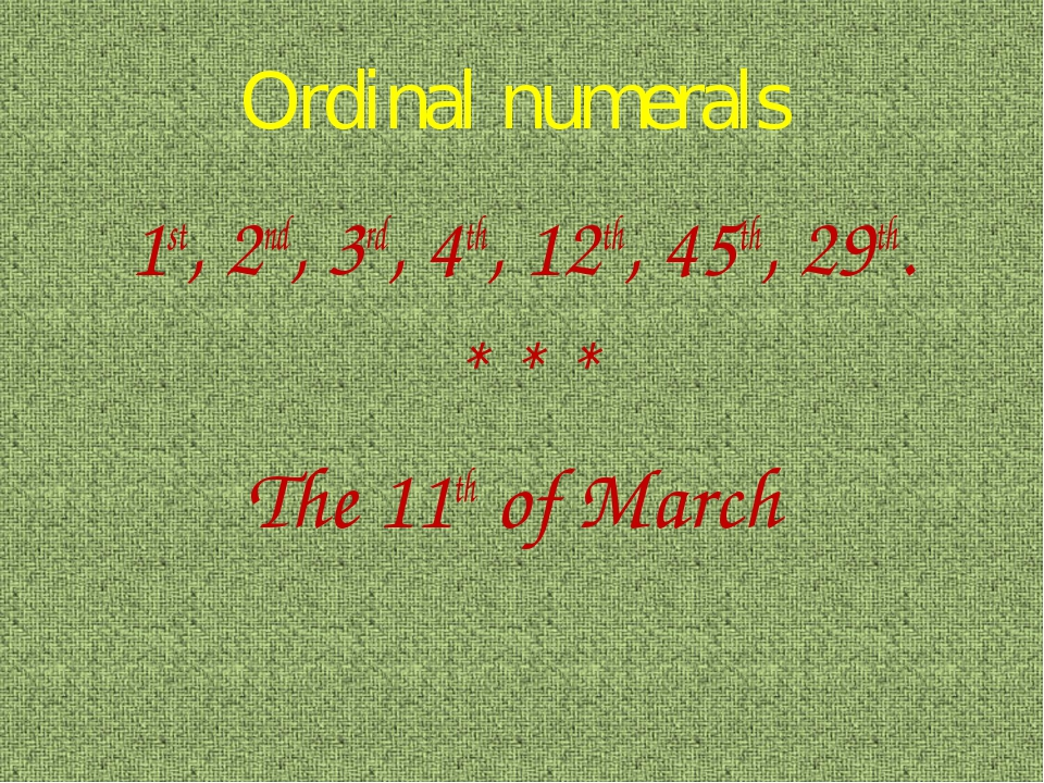 Ordinal numerals 1st, 2nd, 3rd, 4th, 12th, 45th, 29th. * * * The 11th of March
