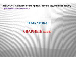 МДК 01.02 Технологические приемы сборки изделий под сварку Преподаватель Рома