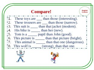 English Grammar These toys are ___ than those (interesting). These trousers