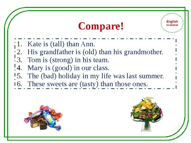English Grammar Kate is (tall) than Ann. His grandfather is (old) than his g...