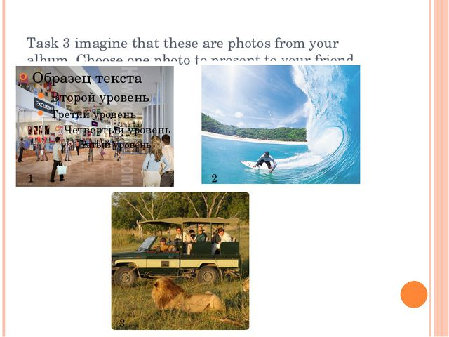 Task 3 imagine that these are photos from your album. Choose one photo to pre...