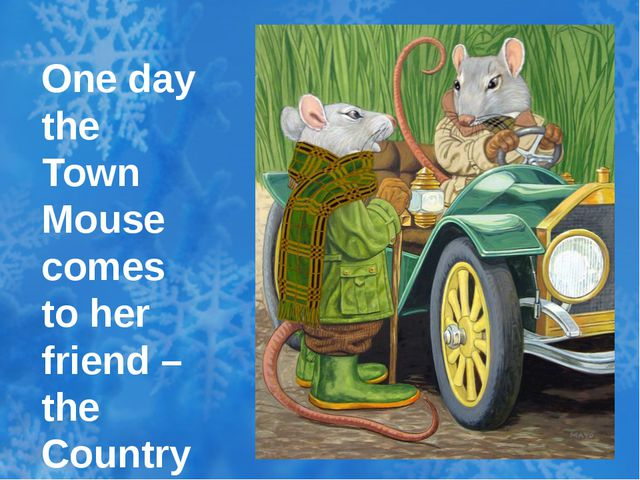One day the Town Mouse comes to her friend – the Country Mouse