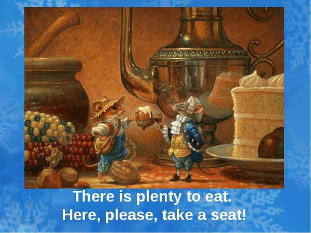 There is plenty to eat. Here, please, take a seat!