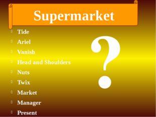 Tide Ariel Vanish Head and Shoulders Nuts Twix Market Manager Present ? Super