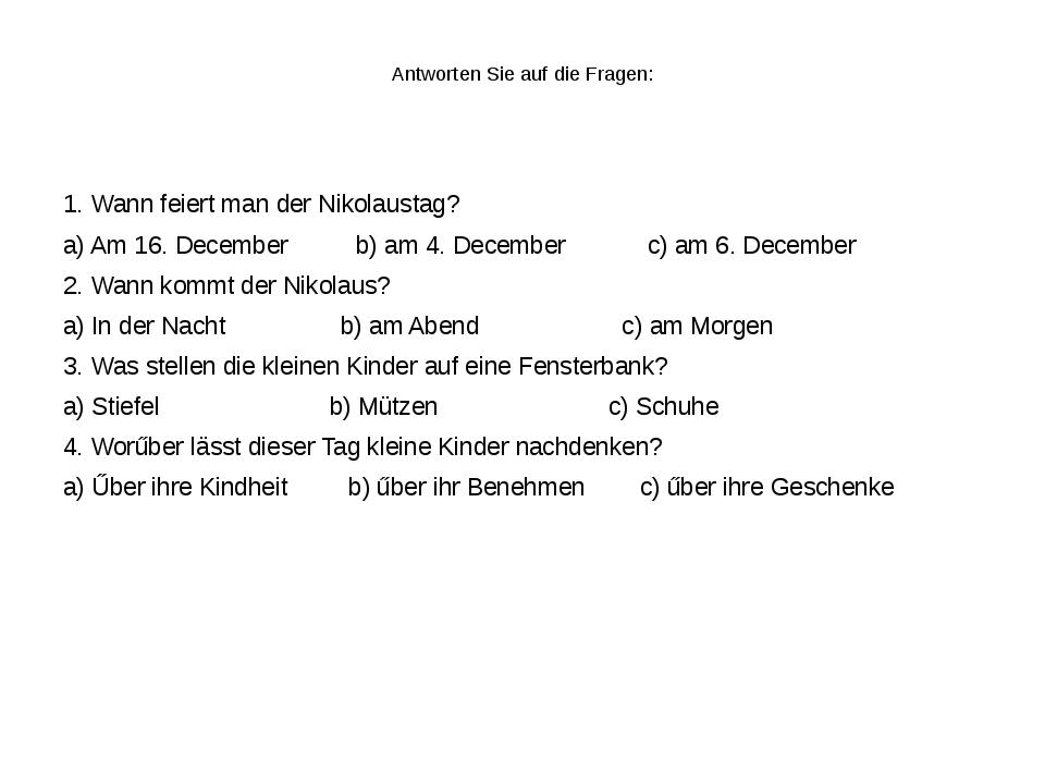 Antworten Sie auf die Fragen: 1. Wann feiert man der Nikolaustag? a) Am 16....