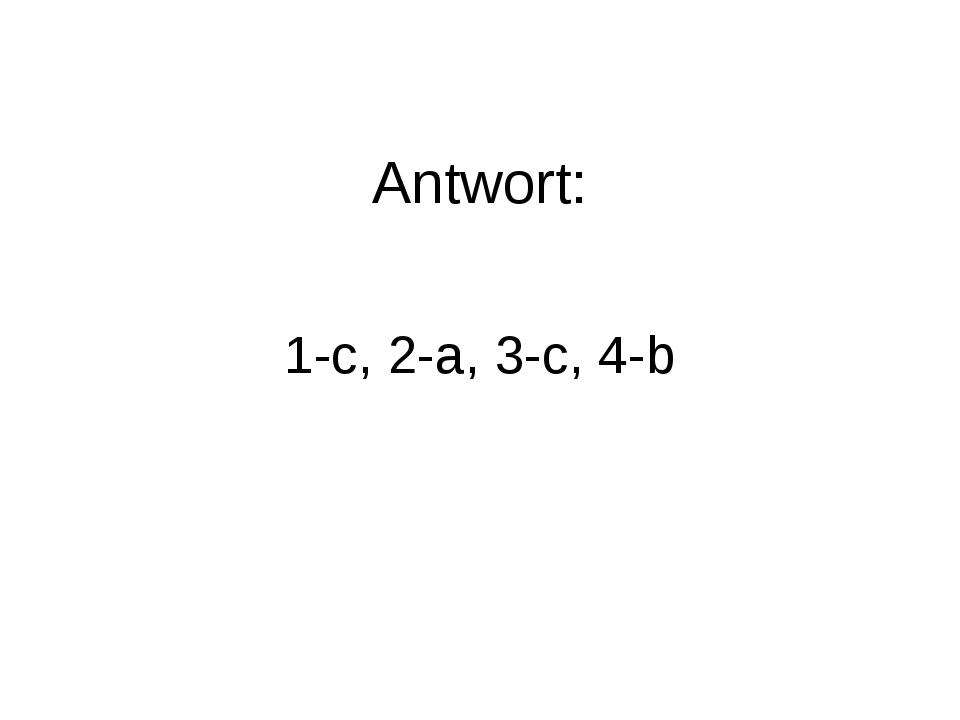 Antwort: 1-c, 2-a, 3-c, 4-b
