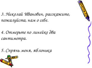 3. Николай Иванович, расскажите, пожалуйста, нам о себе. 4. Отмерьте по линей