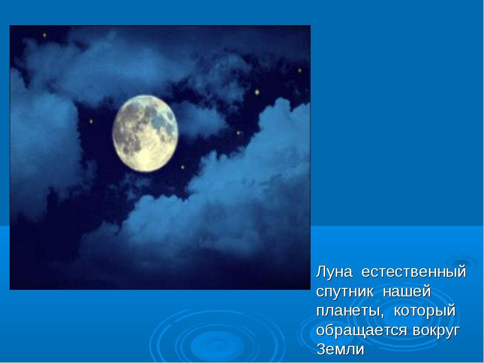 Луна естественный спутник нашей планеты, который обращается вокруг Земли