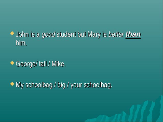 John is a good student but Mary is better than him. George/ tall / Mike. My s...