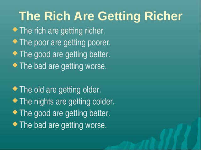The Rich Are Getting Richer The rich are getting richer. The poor are getting...